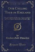 Our Cycling Tour in England: From Canterbury to Dartmoor Forest, and Back by Way of Bath, Oxford and the Thames Valley (Classic Reprint)