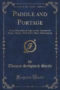 Paddle and Portage: From Moosehead Lake to the Aroostook River, Maine; With Over Sixty Illustrations (Classic Reprint)