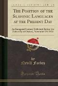 The Position of the Slavonic Languages at the Present Day: An Inaugural Lecture Delivered Before the University of Oxford, November 29, 1910 (Classic
