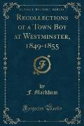 Recollections of a Town Boy at Westminster, 1849-1855 (Classic Reprint)
