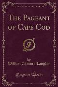 The Pageant of Cape Cod (Classic Reprint)