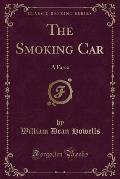The Smoking Car: A Farce (Classic Reprint)