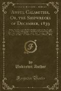 Awful Calamities, Or, the Shipwrecks of December, 1839: Being a Full Account of the Dreadful Hurricanes of Dec; 15, 21& 27, on the Coast of Massachuse