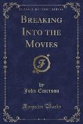 Breaking Into the Movies (Classic Reprint)