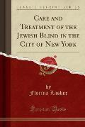 Care and Treatment of the Jewish Blind in the City of New York (Classic Reprint)