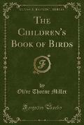 The Children's Book of Birds (Classic Reprint)