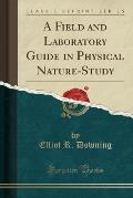 A Field and Laboratory Guide in Physical Nature-Study (Classic Reprint)