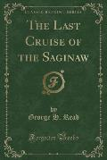 The Last Cruise of the Saginaw (Classic Reprint)