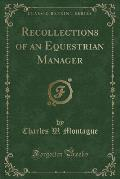 Recollections of an Equestrian Manager (Classic Reprint)