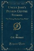 Uncle Josh's Punkin Centre Stories: 'The Talking Machine Story Teller (Classic Reprint)