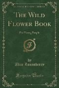 The Wild Flower Book: For Young People (Classic Reprint)
