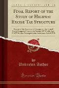 Final Report of the Study of Highway Excise Tax Structure: Report of the Secretary of Treasury to the United States Congress Pursuant to Section 507 P