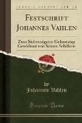 Festschrift Johannes Vahlen Zum Siebenzigsten Geburtstag Gewidmet Von Seinen Schulern (Classic Reprint)