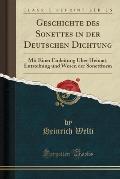 Geschichte Des Sonettes in Der Deutschen Dichtung: Mit Einer Einleitung Uber Heimat, Entstehung Und Wesen Der Sonettform (Classic Reprint)