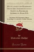 Mitteilungen Des Kaiserlich Deutschen Archaeologischen Instituts, Roemische Abtheilung Band XIX, Vol. 19: Bullettino Dell Imperiale; Istituto Archeolo