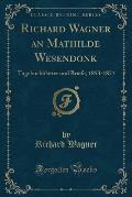 Richard Wagner an Mathilde Wesendonk: Tagebuchblatter Und Briefe, 1853-1871 (Classic Reprint)