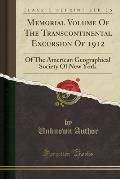 Memorial Volume of the Transcontinental Excursion of 1912: Of the American Geographical Society of New York (Classic Reprint)