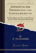 Anwendung Der Differential-Und Integralrechnung: Auf Die Allgemeine Theorie Der Flachen Und Der Linien Doppelter Krummung (Classic Reprint)