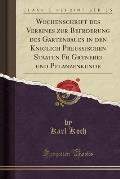 Wochenschrift Des Vereines Zur Befrderung Des Gartenbaues in Den Kniglich Preussischen Staaten Fr Grtnerei Und Pflanzenkunde (Classic Reprint)