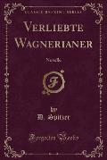 Verliebte Wagnerianer: Novelle (Classic Reprint)
