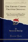Die Ebenen Curven Dritter Ordnung: Eine Zusammenstellung Ihrer Bekannteren Eigenschaften (Classic Reprint)