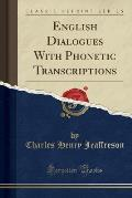English Dialogues with Phonetic Transcriptions (Classic Reprint)