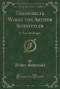 Gesammelte Werke Von Arthur Schnitzler: In Zweiabteilungen (Classic Reprint)