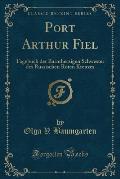 Port Arthur Fiel: Tagebuch Der Barmherzigen Schwester Des Russischen Roten Kreuzes (Classic Reprint)