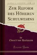 Zur Reform Des Ho Heren Schulwesens (Classic Reprint)