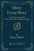 Mein Hund Rolf: Ein Rechnender Und Buchstabierender Airedale-Terrier (Classic Reprint)