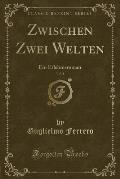 Zwischen Zwei Welten, Vol. 1: Ein Erlebnisroman (Classic Reprint)