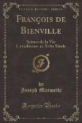 Francois de Bienville: Scenes de La Vie Canadienne Au Xviie Siecle (Classic Reprint)