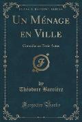 Un Menage En Ville: Comedie En Trois Actes (Classic Reprint)