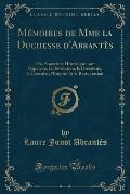 Memoires de Mme La Duchesse D'Abrantes: Ou, Souvenirs Historiques Sur Napoleon, La Revolution, Le Directoire, Le Consulat, L'Empire Et La Restauration