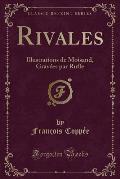 Rivales: Illustrations de Moisand, Gravees Par Ruffe (Classic Reprint)