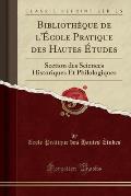 Bibliotheque de L'Ecole Pratique Des Hautes Etudes: Section Des Sciences Historiques Et Philologiques (Classic Reprint)