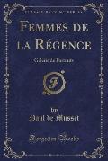 Femmes de La Regence: Galerie de Portraits (Classic Reprint)