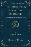 Le Roman D'Une Americaine En Russie: Accompagne de Lettres Originales (Classic Reprint)