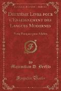 Deuxieme Livre Pour L'Enseignement Des Langues Modernes: Partie Francaise Pour Adultes (Classic Reprint)