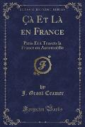 CA Et La En France: Paris Et a Travers La France En Automoblie (Classic Reprint)