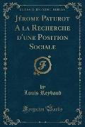 Jerome Paturot, Vol. 1: a la Recherche D'Une Position Sociale (Classic Reprint)