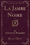 La Jambe Noire, Vol. 4 (Classic Reprint)