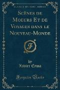 Scenes de Moeurs Et de Voyages Dans Le Nouveau-Monde (Classic Reprint)