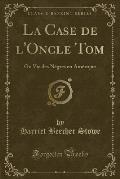 La Case de L'Oncle Tom: Ou Vie Des Negres En Amerique (Classic Reprint)