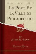 Le Port Et La Ville de Philadelphie (Classic Reprint)