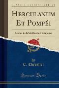 Herculanum Et Pompei: Scenes de La Civilisation Romaine (Classic Reprint)