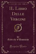 Il Libro Delle Vergini (Classic Reprint)