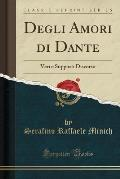 Degli Amori Di Dante: Veri E Supposti Discorso (Classic Reprint)