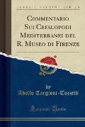 Commentario Sui Cefalopodi Mediterranei del R. Museo Di Firenze (Classic Reprint)