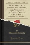 Descrizione Della Solenne Acclamazione, E del Giuramento Di Fedelta Prestato Al Re Di Sicilia Ferdinando Borbone (Classic Reprint)